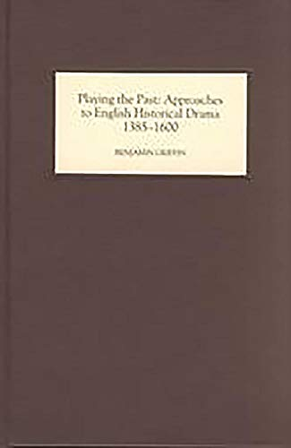 9780859916158: Playing the Past: Approaches to English Historical Drama, 1385-1600
