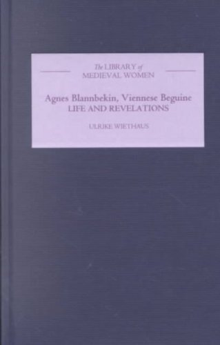 Agnes Blannbekin, Viennese Beguine: Life and Revelations: Ulrike Wiethaus