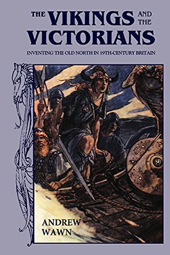 The Vikings and the Victorians: Inventing the Old North in 19th-Century Britain: Wawn, Andrew