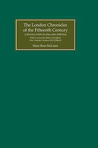 The London Chronicles of the Fifteenth Century: A Revolution in English Writing. With an annotated ...