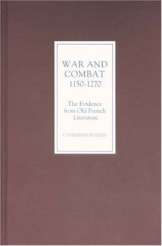 War and Combat, 1150-1270: the Evidence from Old French Literature: Catherine Hanley