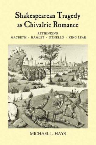 9780859917889: Shakespearean Tragedy as Chivalric Romance: Rethinking `Macbeth', 'Hamlet', 'Othello' and `King Lear' (Studies in Renaissance Literature)