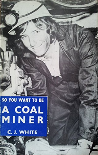 9780859930031: So You Want to be a Coal Miner? (White horse library)