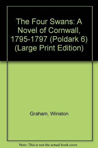 The Four Swans: A Novel of Cornwall, 1795-1797 (Poldark 6) (Large Print Edition): Graham, Winston