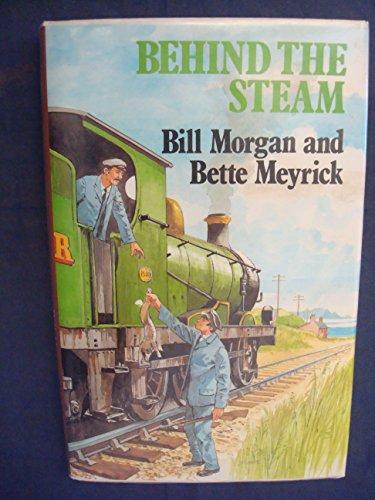 Behind the Steam (0859979644) by Bill Morgan; Bette Meyrick