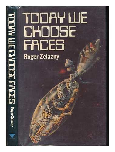 Today We Choose Faces: Zelazny, Roger