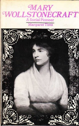 Mary Wollstonecraft: A Social Pioneer: Margaret Tims