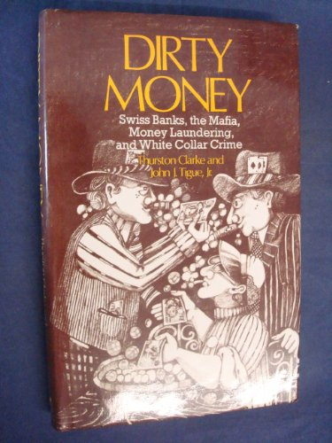 9780860000525: Dirty Money: Swiss Banks, the Mafia, Money Laundering and White Collar Crime ...