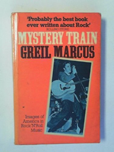 Mystery Train : Images of America in Rock 'n' Roll Music: Marcus, Greil