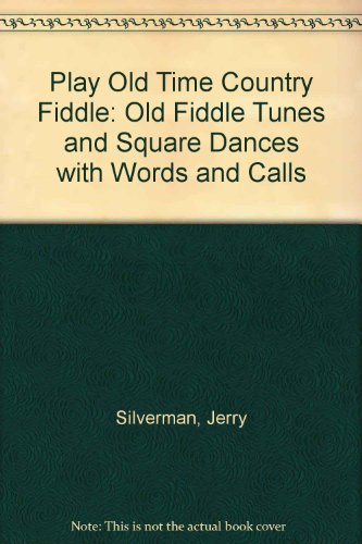 9780860015062: Play Old Time Country Fiddle: Old Fiddle Tunes and Square Dances with Words and Calls