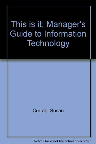 This Is It: A Manager's Guide to Information Technology (9780860036609) by John Richard Eaton; Susan Curran; Jeremy Smithers