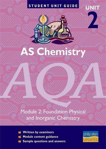 AS Chemistry AQA: Module 2, unit 2: Foundation Physical and Inorganic Chemistry: Module 2: ...