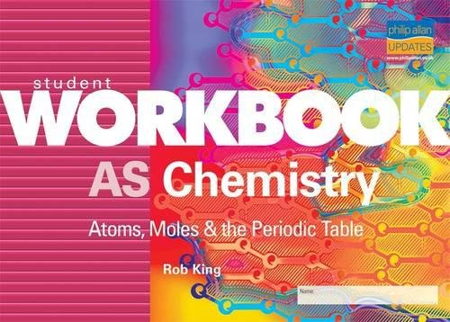 AS Chemistry: Atoms, Moles and the Periodic: King, Rob