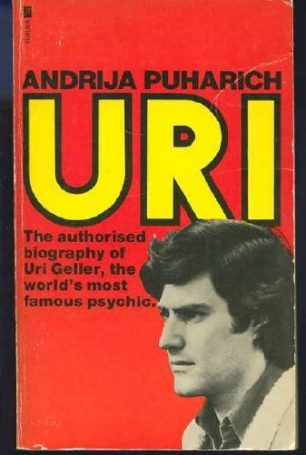 Uri: The authorised biography of Uri Geller,: Andrija Puharich