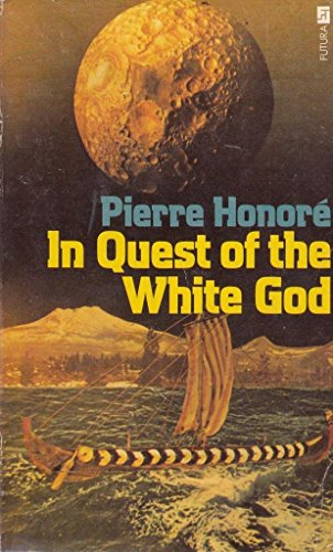 In Quest of the White God: Mysterious: Pierre Honore