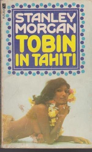 Tobin in Tahiti: Stanley Morgan