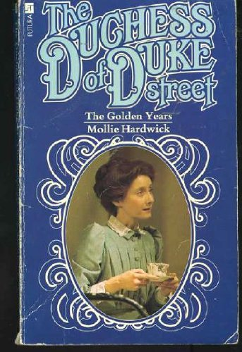 The Duchess Of Duke Street: The Golden Years: Hardwick, Mollie
