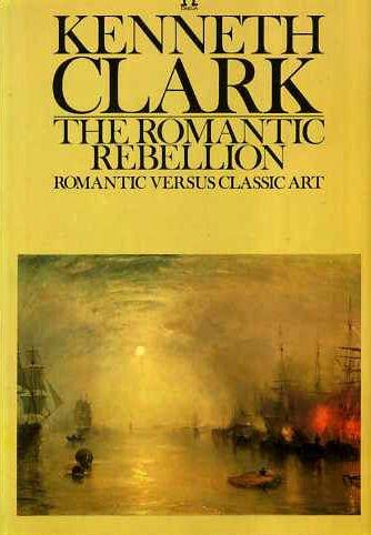 The Romantic Rebellion Romantic Versus Classic Art: Kenneth Clark