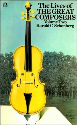 The Lives of the Great Composers - Volume Two (0860077233) by Harold C. Schonberg
