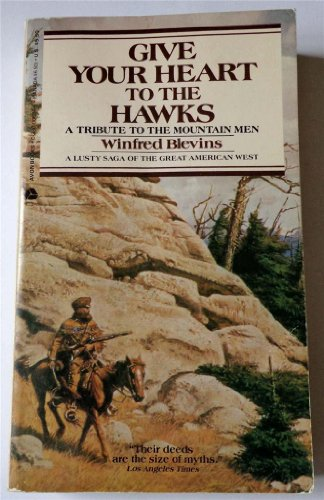 9780860077282: Give Your Heart to the Hawks A Tribute to the Mountain Men