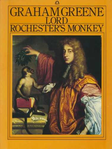 Lord Rochester's Monkey: Being the Life of: Greene, Graham