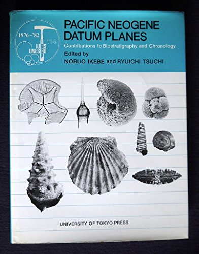 Pacific Neogene Datum Planes: Contributions to Biostratigraphy and Chronology: Ikebe, Nobuo, and ...