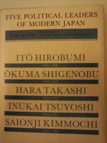 Five Political Leaders of Modern Japan: Ito Hirobumi, Okuma Shigenobu, Hara Takashi, Inukai ...