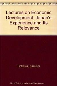 Lectures on Developing Economies: Japan's Experience and Its Relevance: Ohkawa, Kazushi, ...