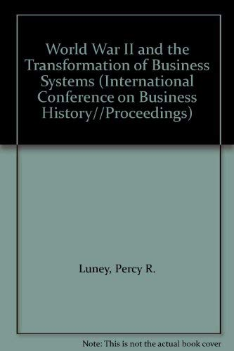 World War II and the Transformation of Business Systems (International Conference on Business ...