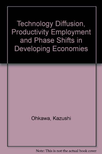 Technology Diffusion, Productivity Employment, and Phase Shifts in Developing Economies: Ohkawa, ...