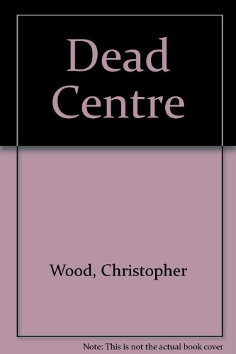 Dead Centre (0860095207) by Christopher Wood