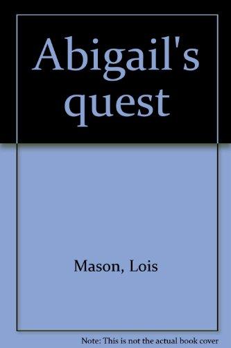 Abigail's quest: Mason, Lois