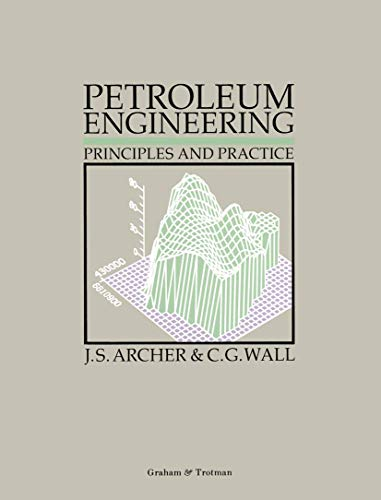 Petroleum Engineering: Principles and Practice: J. S. Archer C.G. Wall