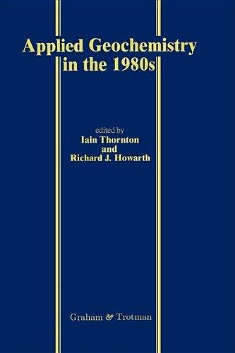 Applied Geochemistry in the 1980s: Thornton, Iain (ed.); howarth, Richard J. (ed.)
