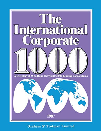 9780860108665: The International Corporate 1000: A Directory of Who Runs The World's 1000 Leading Corporations 1987 Edition
