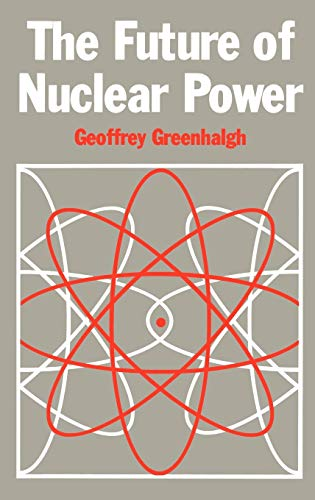 The Future of Nuclear Power: Greenhalgh, G.
