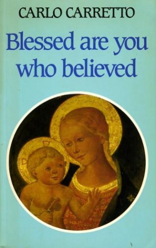 BLESSED ARE YOU WHO BELIEVED: CARLO CARRETTO