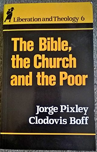 The Bible, The Church and the Poor: Pixley, Jorge &