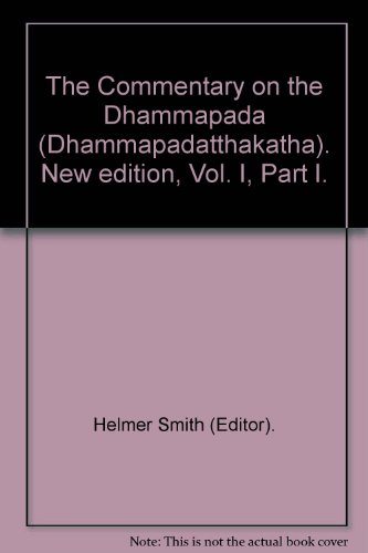 The Commentary on the Dhammapada (Dhammapadatthakatha). New edition, Vol. I, Part I.: Helmer Smith ...