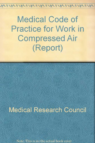 Medical Code of Practice for Work in Compressed Air. Report 44.: Medical Research Council (MRC) ...
