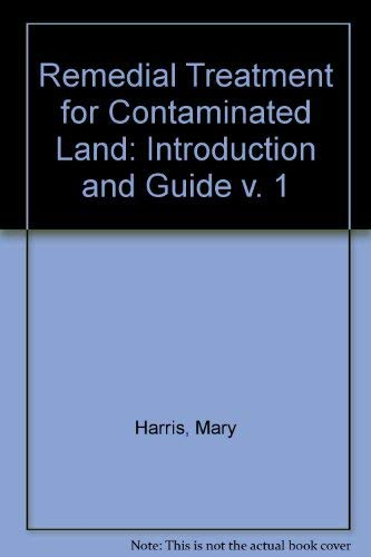 Remedial Treatment for Contaminated Land: Introduction and Guide v. 1 (9780860173960) by Mary Harris; etc.