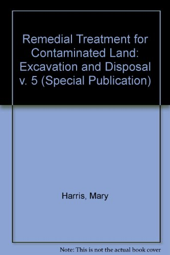 Remedial Treatment for Contaminated Land: Excavation and Disposal v. 5 (Special Publication) (9780860174004) by Mary Harris; etc.; S.M. Herbert; M.A. Smith