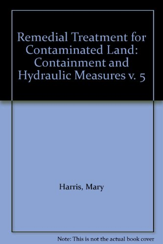 Remedial Treatment for Contaminated Land, Vol. 6: Containment and Hydraulic Measures (9780860174011) by Mary Harris; S.M. Herbert; M.A. Smith