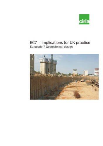 EC7 - Implications for UK Practice: C641: Eurocode 7 Geotechnical Design: CIRIA Staff.