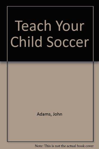 9780860190219: Teach Your Child Soccer