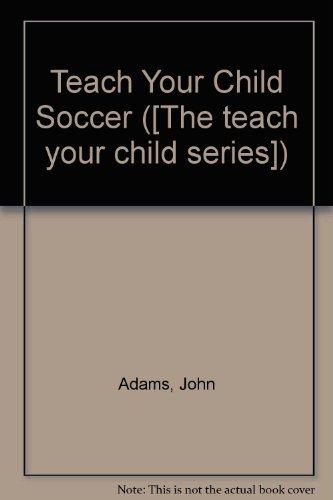 9780860190257: Teach Your Child Soccer