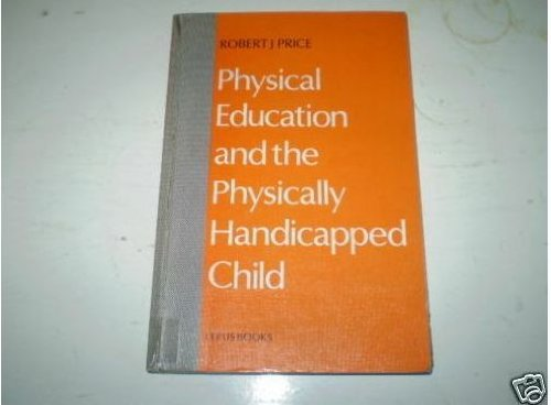 Physical Education and the Physically Handicapped Child: Robert Price