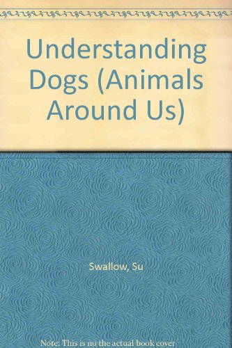 Understanding Dogs (Animals Around Us): Swallow, Su