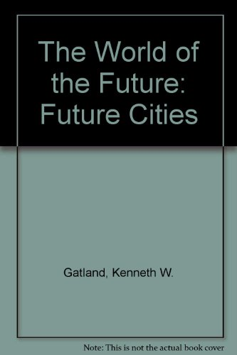 Future Cities (The world of the future): Gatland, Kenneth W.;