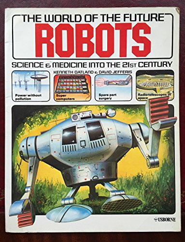 THE WORLD OF THE FUTURE: ROBOTS, SCIENCE: Gatland, Kenneth., and